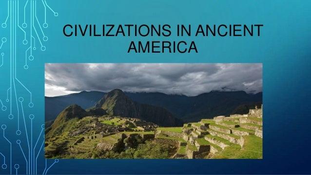 CIVILIZATIONS IN ANCIENT AMERICA