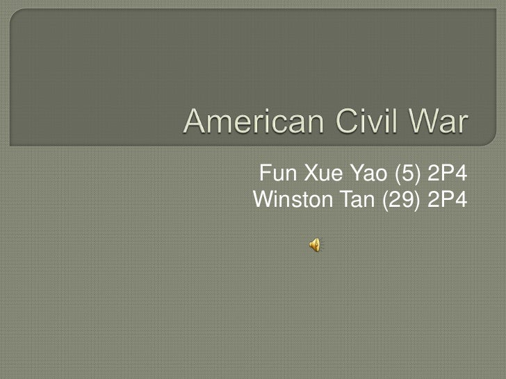 American Civil War<br />Fun Xue Yao (5) 2P4<br />Winston Tan (29) 2P4<br />