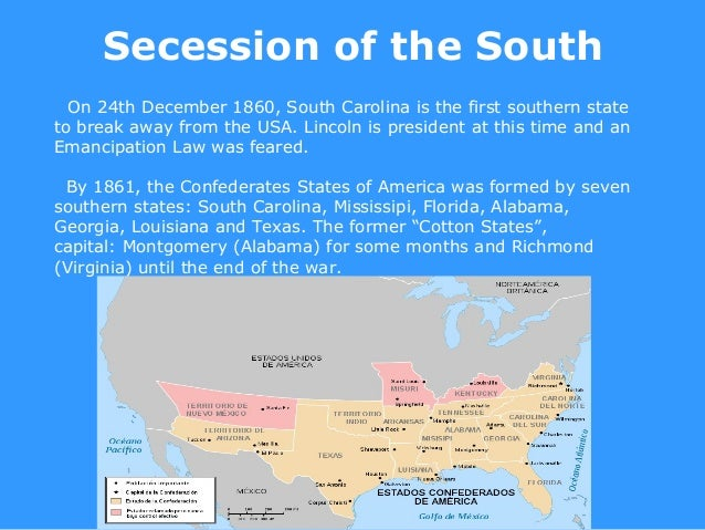 Secession of the South  On 24th December 1860, South Carolina is the first southern stateto break away from the USA. Linco...