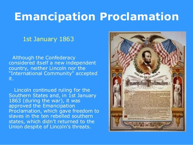 Emancipation Proclamation     1st January 1863  Although the Confederacyconsidered itself a new independentcountry, neithe...