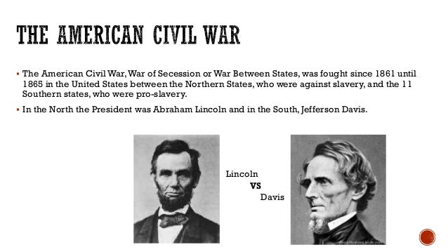  The American Civil War,War of Secession or War Between States, was fought since 1861 until 1865 in the United States bet...