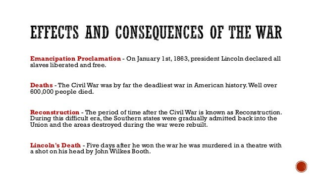 Emancipation Proclamation - On January 1st, 1863, president Lincoln declared all slaves liberated and free. Deaths - The C...