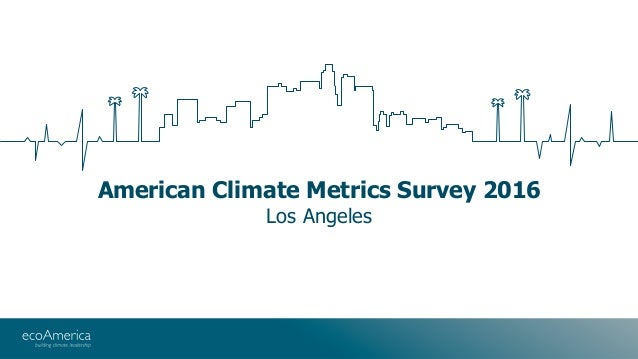 American Climate Metrics Survey 2016 Los Angeles