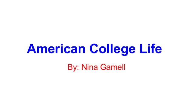American College Life By: Nina Gamell