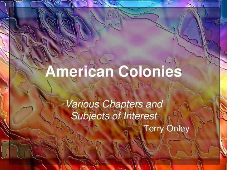 American Colonies<br />Various Chapters and Subjects of InterestTerry Onley<br />