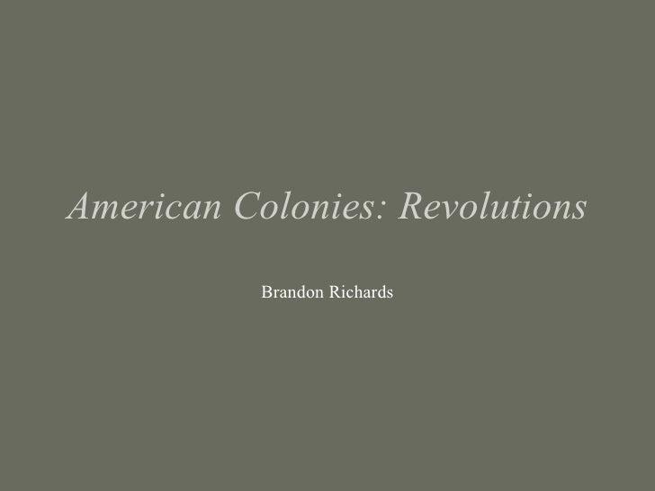 American Colonies: Revolutions Brandon Richards