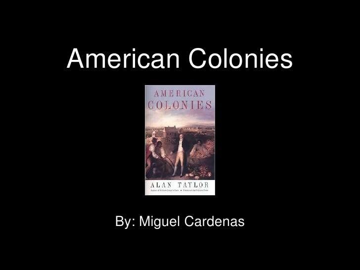 American Colonies<br />By: Miguel Cardenas<br />