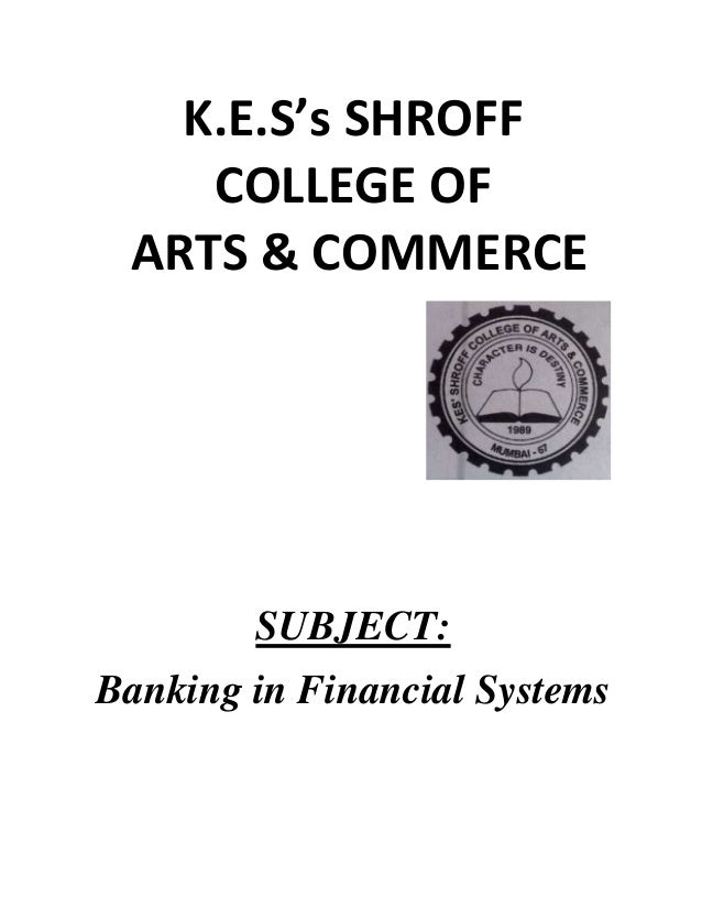 K.E.S's SHROFF COLLEGE OF ARTS & COMMERCE  SUBJECT: Banking in Financial Systems
