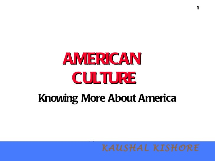 AMERICAN  CULTURE Knowing More About America   KAUSHAL KISHORE
