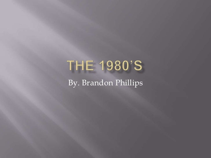 The 1980's<br />By. Brandon Phillips<br />