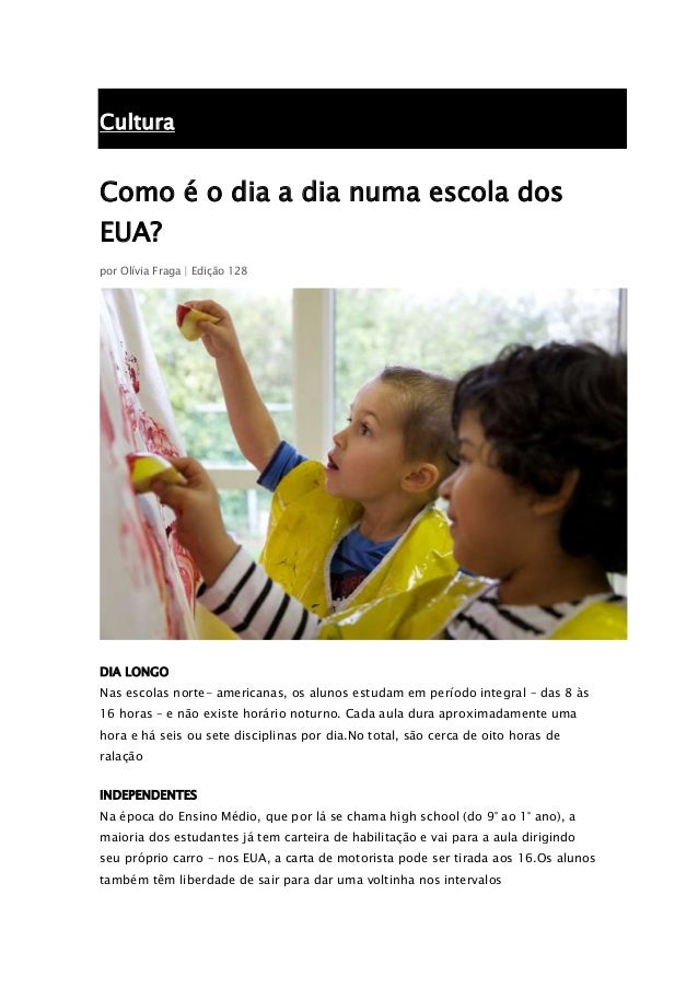 Cultura Como é o dia a dia numa escola dos EUA? por Olívia Fraga | Edição 128 DIA LONGO Nas escolas norte- americanas, os ...