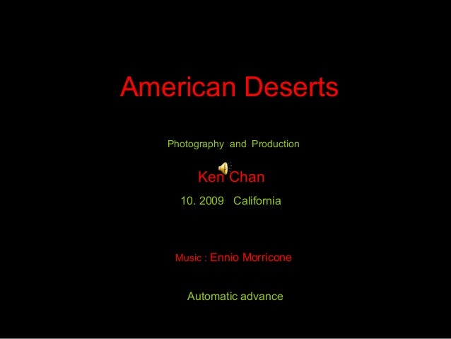 Photography and Production Ken Chan 10. 2009 California Automatic advance American Deserts Music : Ennio Morricone