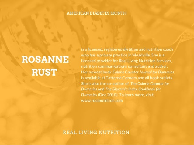 ROSANNE RUST AMERICAN DIABETES MONTH REAL LIVING NUTRITION is a licensed, registered dietitian and nutrition coach who has...