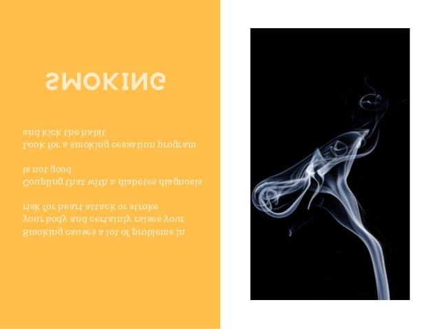 SMOKING Smoking causes a lot of problems in your body and certainly raises your risk for heart attack or stroke Coupling t...