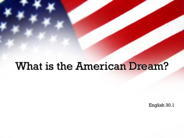 What is the American Dream?What is the American Dream? English 30.1
