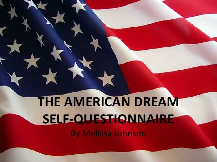 THE AMERICAN DREAM <br />SELF-QUESTIONNAIRE <br />By Melissa Johnson<br />