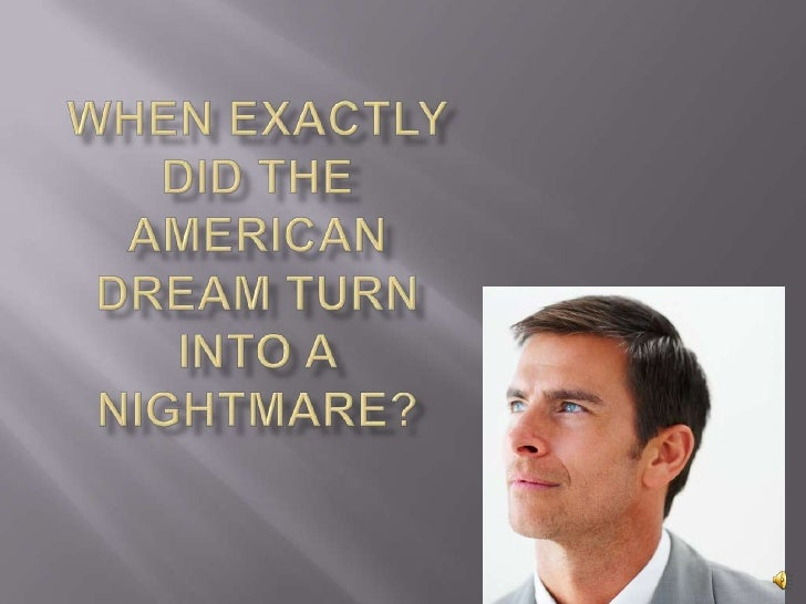 When exactly did the American dream turn into a nightmare?<br />