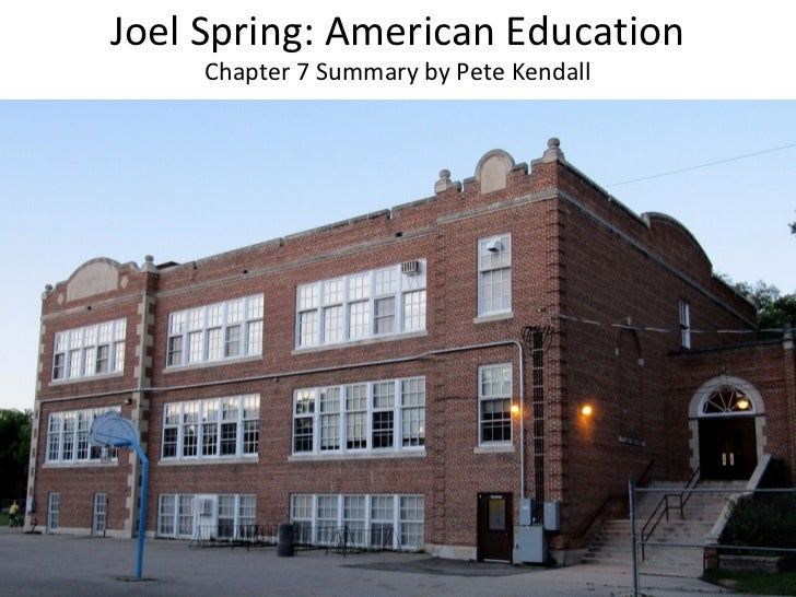Joel Spring: American Education     Chapter 7 Summary by Pete Kendall