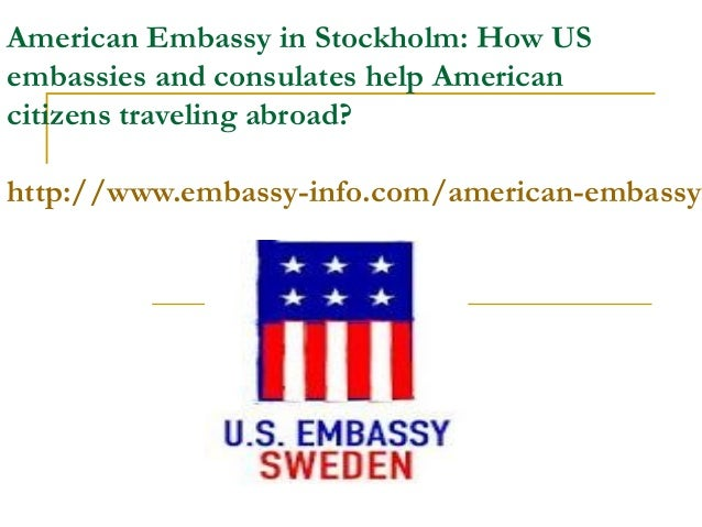 American Embassy in Stockholm: How USembassies and consulates help Americancitizens traveling abroad?http://www.embassy-in...