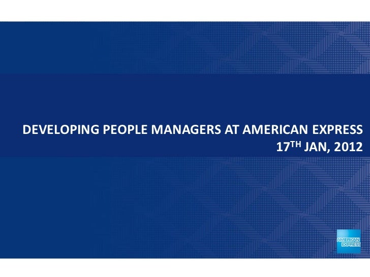 DEVELOPING PEOPLE MANAGERS AT AMERICAN EXPRESS                                  17TH JAN, 2012                            ...