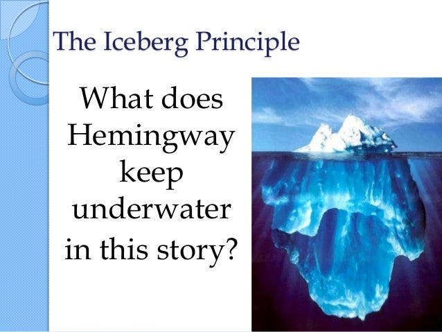american heroes 38 the iceberg principle what does hemingway