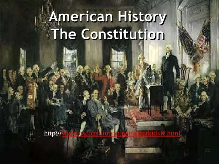 American HistoryThe Constitution<br />http://www.usconstitution.net/constkidsK.html<br />