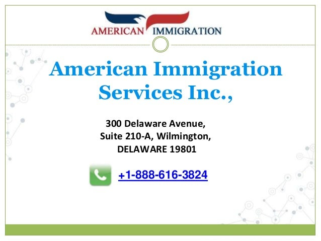 American Immigration Services Inc., 300 Delaware Avenue, Suite 210-A, Wilmington, DELAWARE 19801 +1-888-616-3824