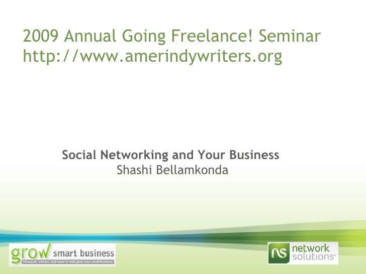 2009 Annual Going Freelance! Seminar http://www.amerindywriters.org Social Networking and Your Business   Shashi Bellamkonda