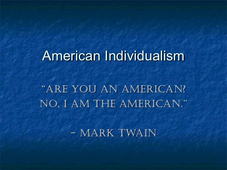 what is american literature individualism The american dream and literature: how the themes of self-reliance and individualism in american literature are relevant in preserving both the aesthetics and the ideals of the american dream.