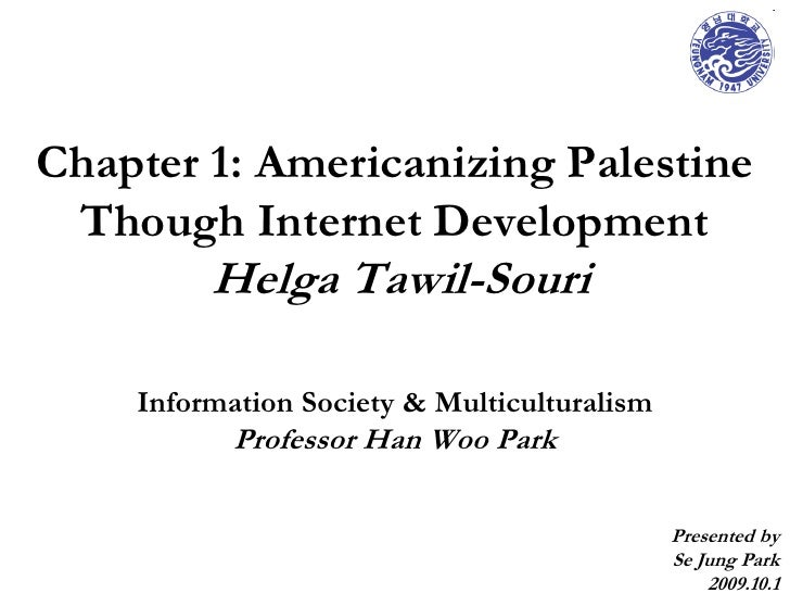 Chapter 1: Americanizing Palestine Though Internet Development  Helga Tawil-Souri<br />Information Society & Multicultural...