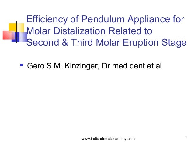 Efficiency of Pendulum Appliance for Molar Distalization Related to Second & Third Molar Eruption Stage   Gero S.M. Kinzi...