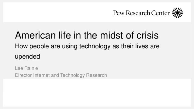 American life in the midst of crisis How people are using technology as their lives are upended Lee Rainie Director Intern...
