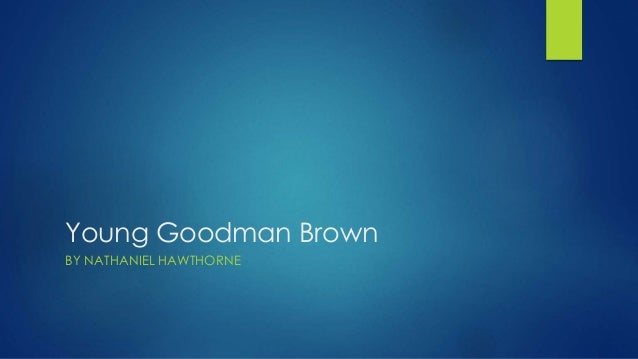 perceptions of faith in young goodman brown by nathaniel hawthorne Young goodman brown is a short story published in 1835 by american writer  nathaniel hawthorne  goodman brown calls to heaven and faith to resist and  instantly the scene vanishes arriving back at his home in salem the next  morning,.