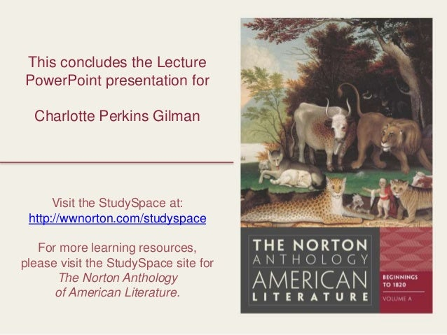 an introduction to the life and literature by charlotte perkins gilman Her father was an accomplished librarian and writer and influenced charlotte's love of literature excerpt from charlotte perkins gilman taking life into her.