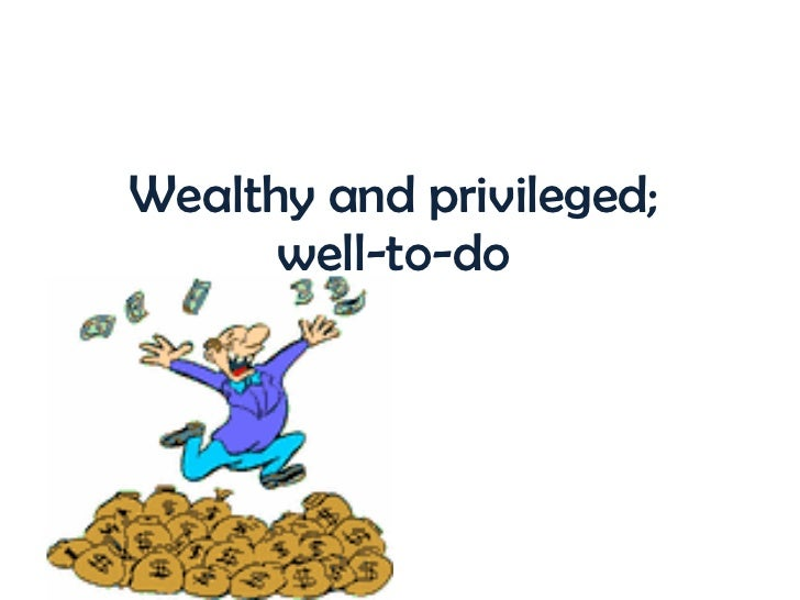 Wealthy and privileged; well-to-do