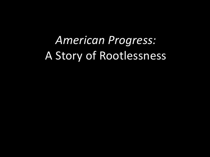 American Progress:A Story of Rootlessness<br />
