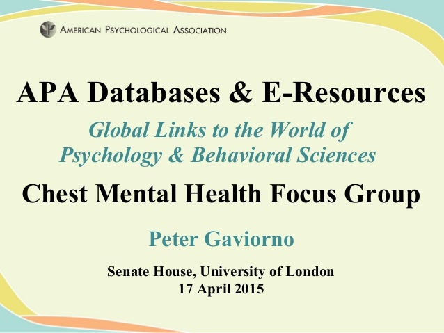 APA Databases & E-Resources Global Links to the World of Psychology & Behavioral Sciences Chest Mental Health Focus Group ...
