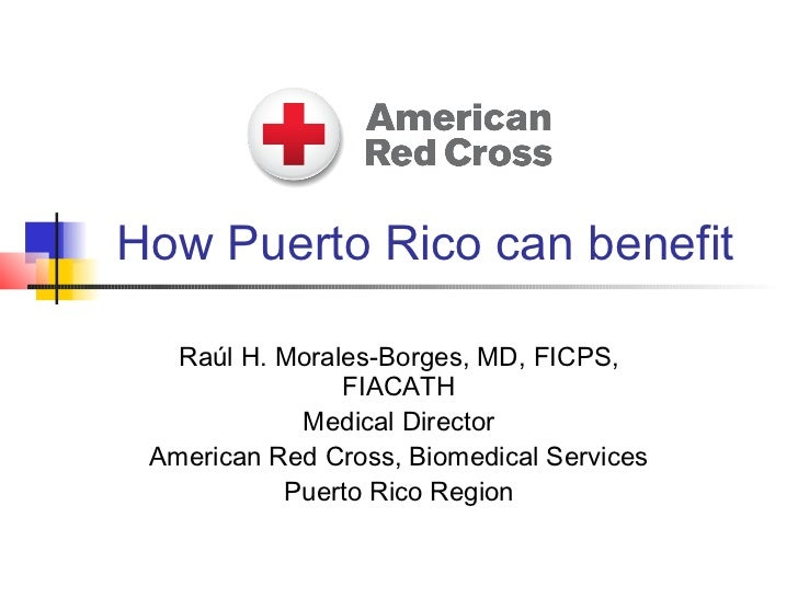 How Puerto Rico can benefit   Raúl H. Morales-Borges, MD, FICPS,                FIACATH            Medical Director Americ...