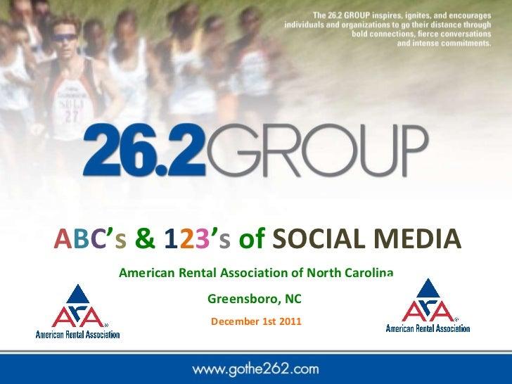 A B C ' s  &  1 2 3 ' s  of  SOCIAL   MEDIA American Rental Association of North Carolina  Greensboro, NC  December 1st 20...
