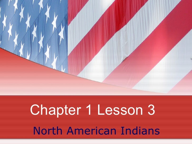 Chapter 1 Lesson 3 North American Indians