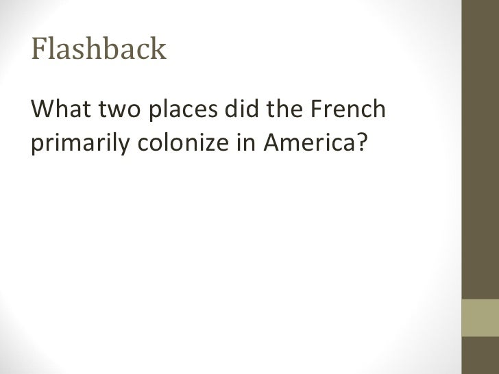 FlashbackWhat two places did the Frenchprimarily colonize in America?