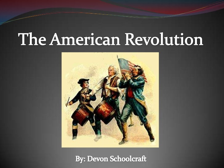 The American Revolution<br />By: Devon Schoolcraft<br />