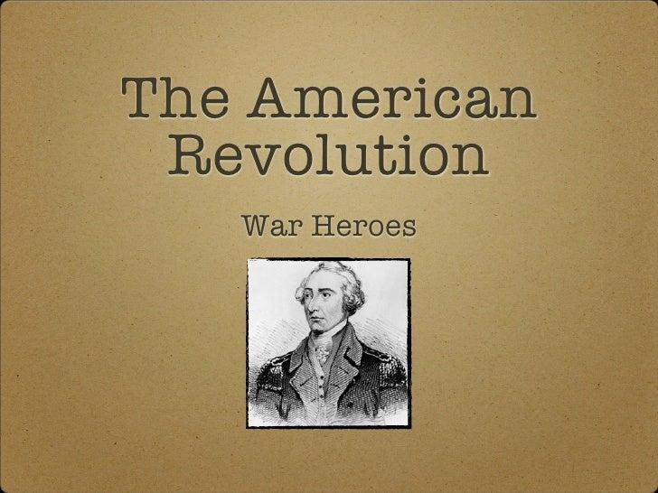 The American Revolution   War Heroes