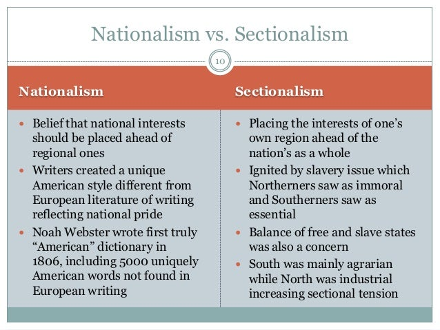essay on nationalism and sectionalism Both nationalism and sectionalism increased during the era of good feelings, however, nationalism became of greater importance in economics and politics this is shown in many documents from this time period.
