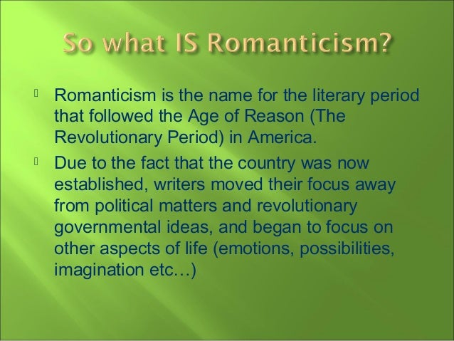 romanticism in american literature Romanticism also developed unusual features in the literature of some latin american and asian countries the sociohistorical prerequisites for the emergence of romanticism in russia were the exacerbation of the crisis of the serf-owning system, the rise of nationalism in 1812, and the development of a revolutionary spirit among the gentry.