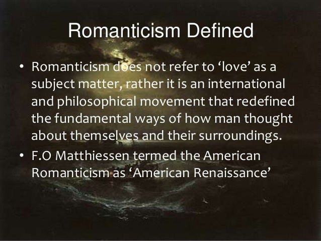 romanticism a literary movement Many scholars say that the romantic period began with (and indeed some writers of the romantic era the american romantic period in american literature.