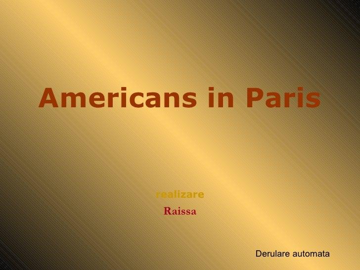Americans in Paris realizare Raissa Derulare automata