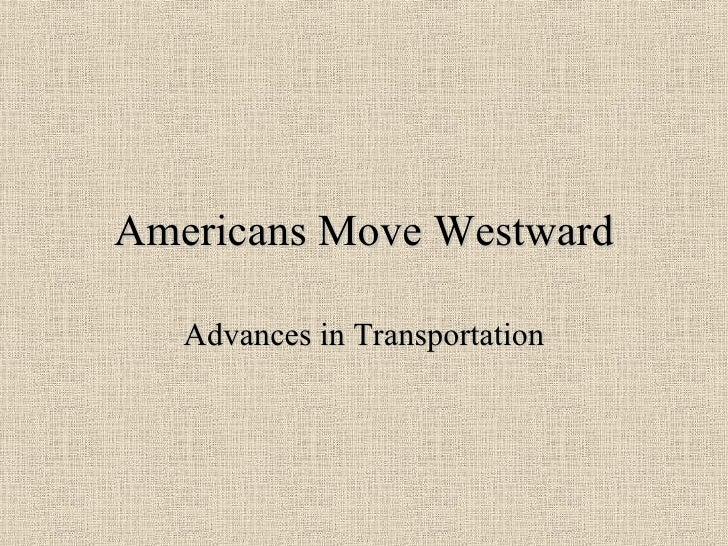 Americans Move Westward Advances in Transportation
