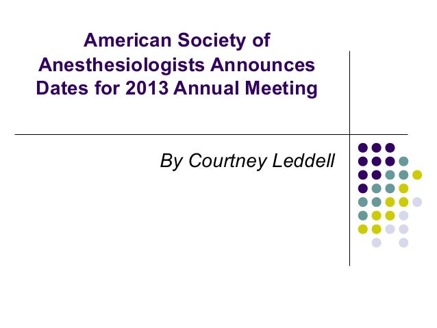 American Society ofAnesthesiologists AnnouncesDates for 2013 Annual Meeting            By Courtney Leddell