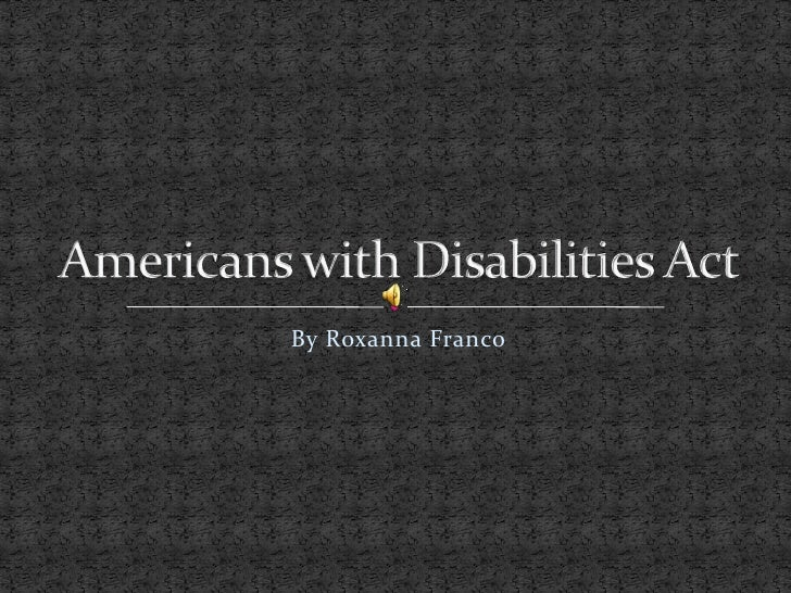 By Roxanna Franco<br />Americans with Disabilities Act<br />